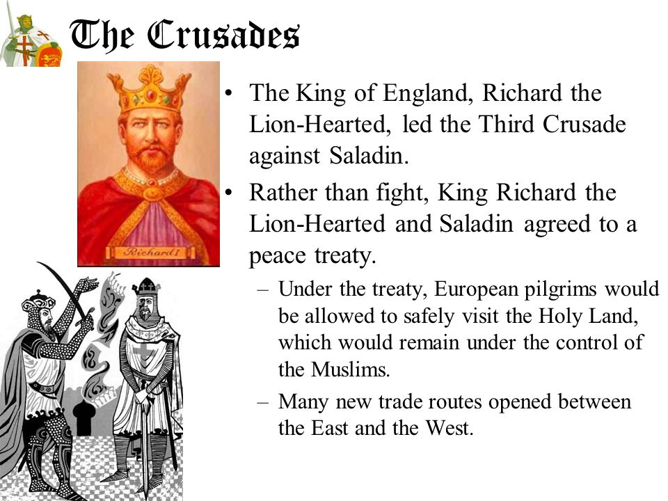 The Crusades The King of England, Richard the Lion-Hearted, led the Third Crusade against Saladin.