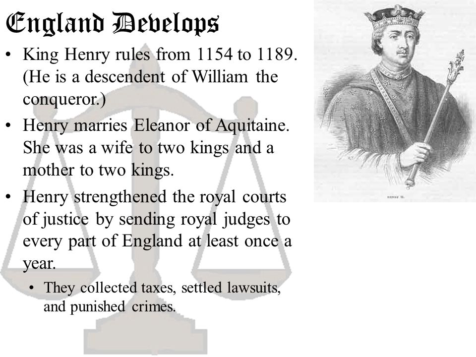 England Develops King Henry rules from 1154 to 1189. (He is a descendent of William the conqueror.)
