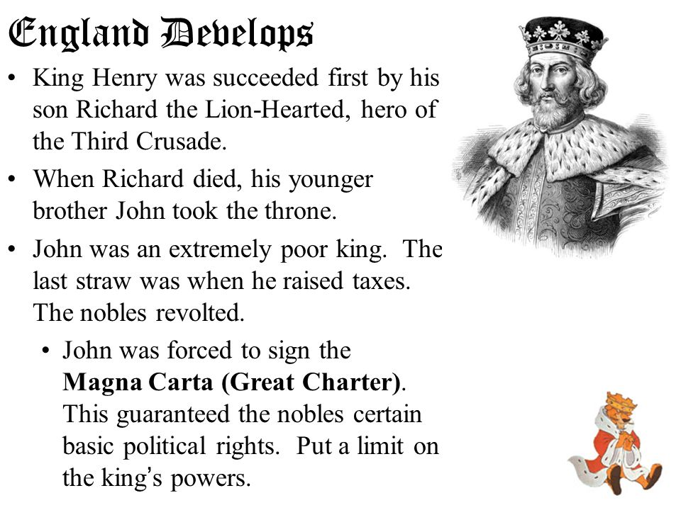 England Develops King Henry was succeeded first by his son Richard the Lion-Hearted, hero of the Third Crusade.