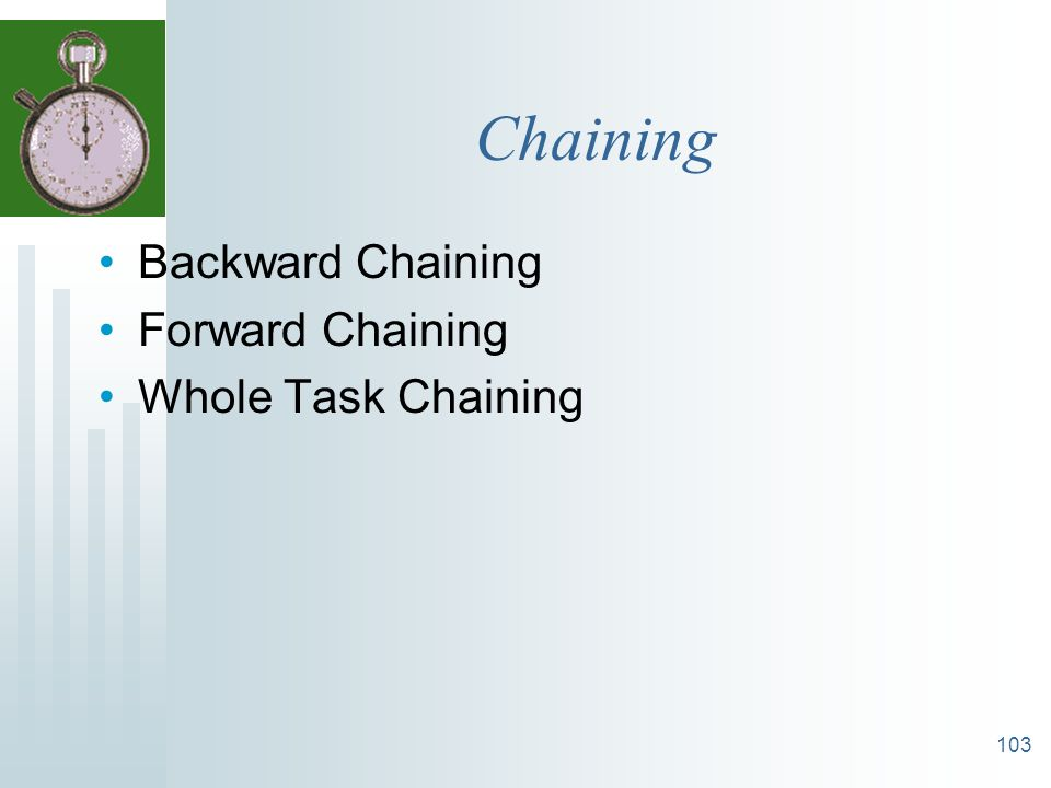 Chaining Backward Chaining Forward Chaining Whole Task Chaining