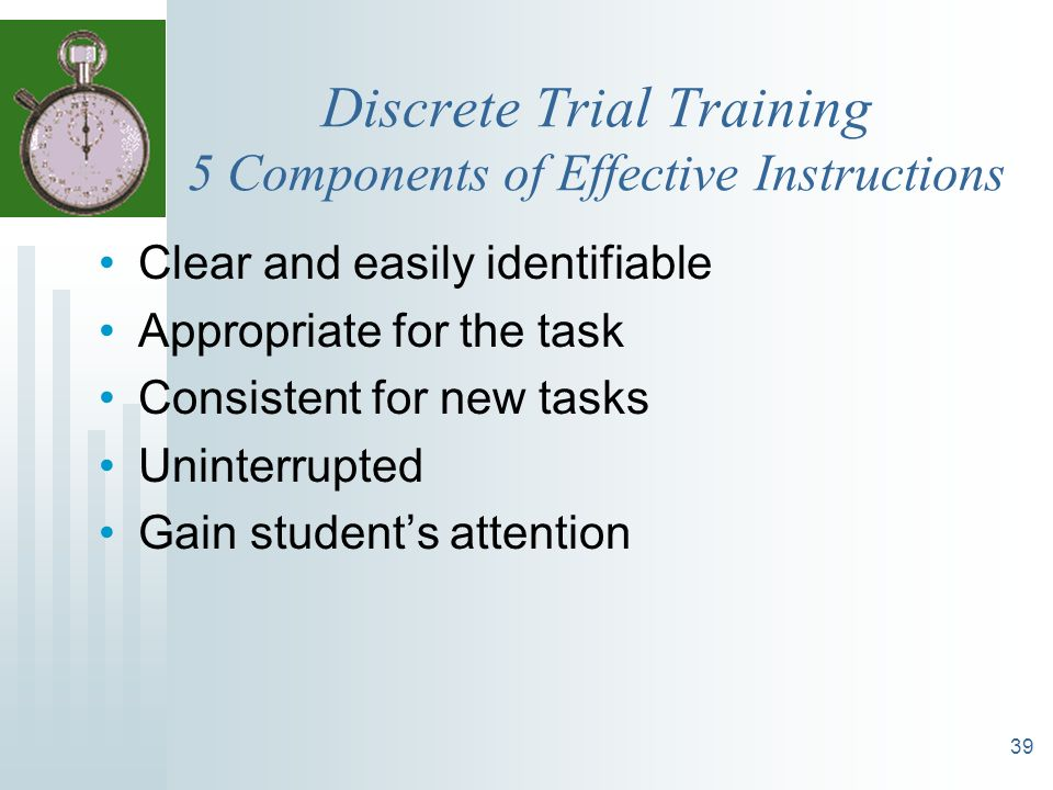 Discrete Trial Training 5 Components of Effective Instructions