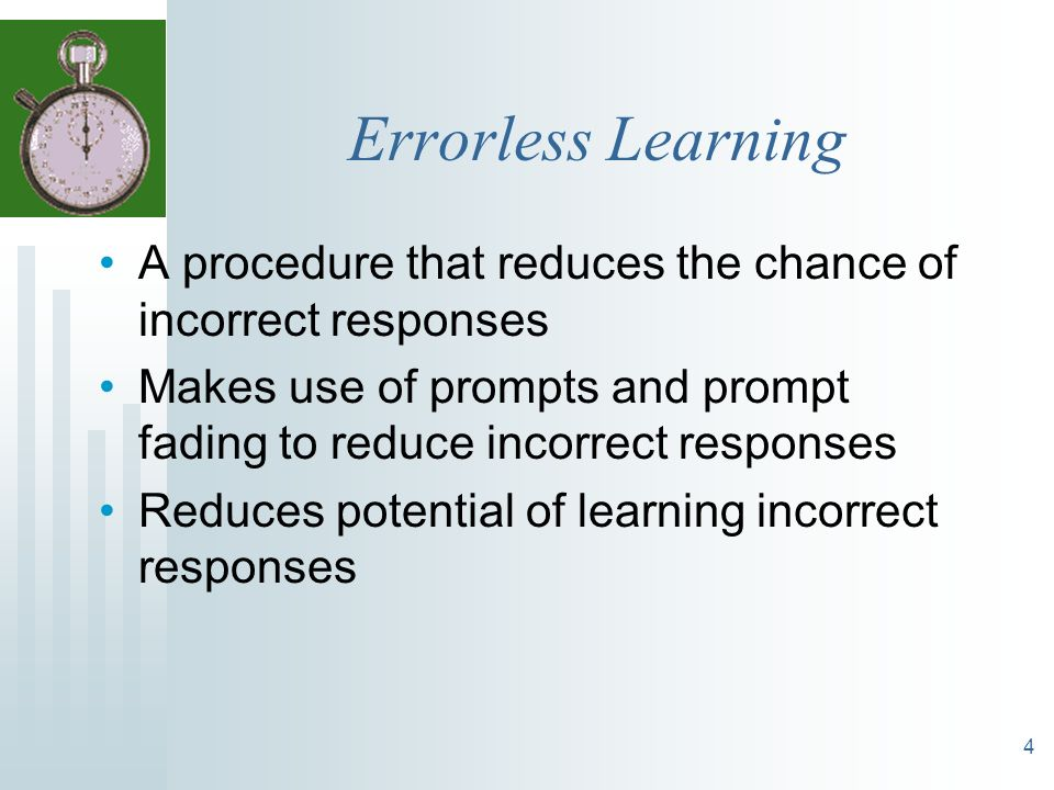 Errorless Learning A procedure that reduces the chance of incorrect responses. Makes use of prompts and prompt fading to reduce incorrect responses.