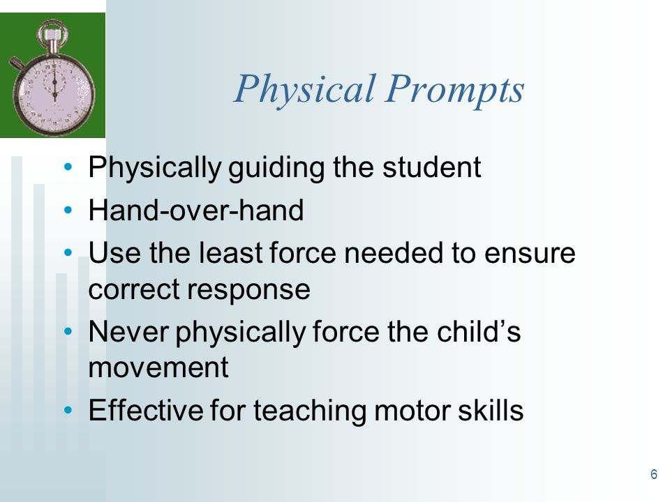 Physical Prompts Physically guiding the student Hand-over-hand
