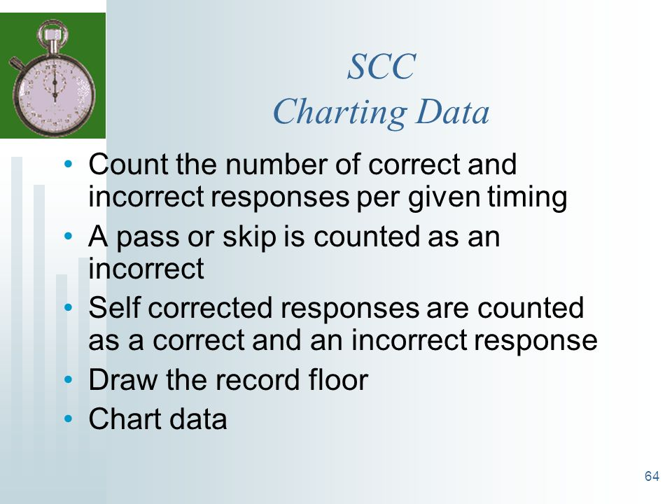 SCC Charting Data Count the number of correct and incorrect responses per given timing. A pass or skip is counted as an incorrect.