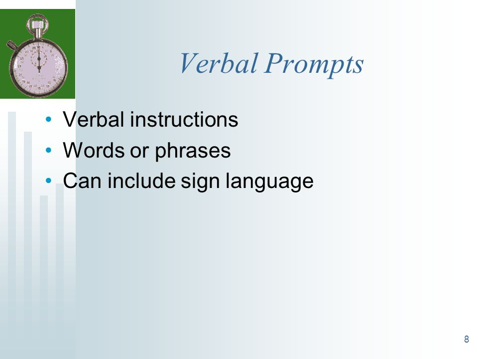 Verbal Prompts Verbal instructions Words or phrases