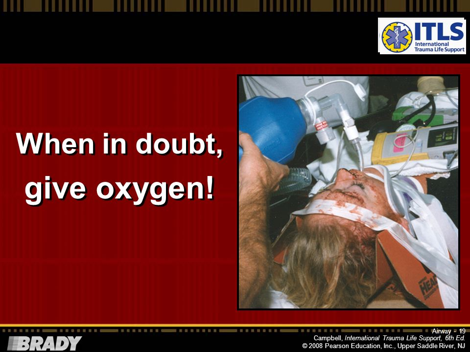 When in doubt, give oxygen! Airway -