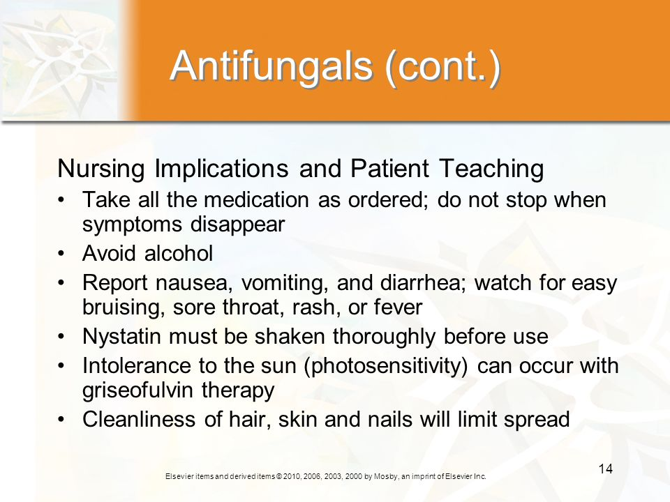 Antifungals (cont.) Nursing Implications and Patient Teaching