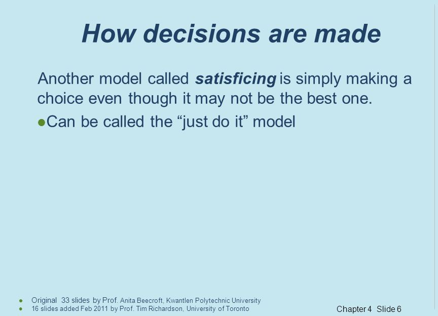 How decisions are made Another model called satisficing is simply making a choice even though it may not be the best one.