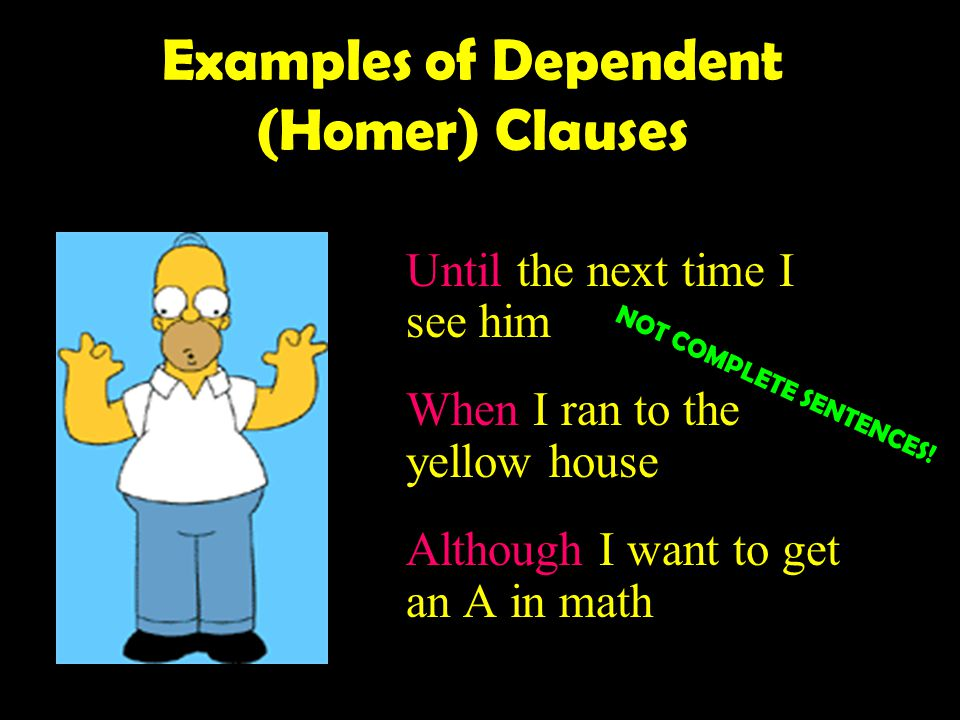 Examples of Dependent (Homer) Clauses