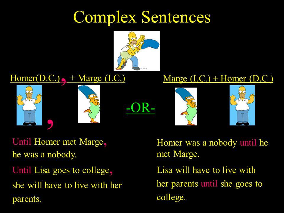, Complex Sentences -OR- Homer(D.C.), + Marge (I.C.)