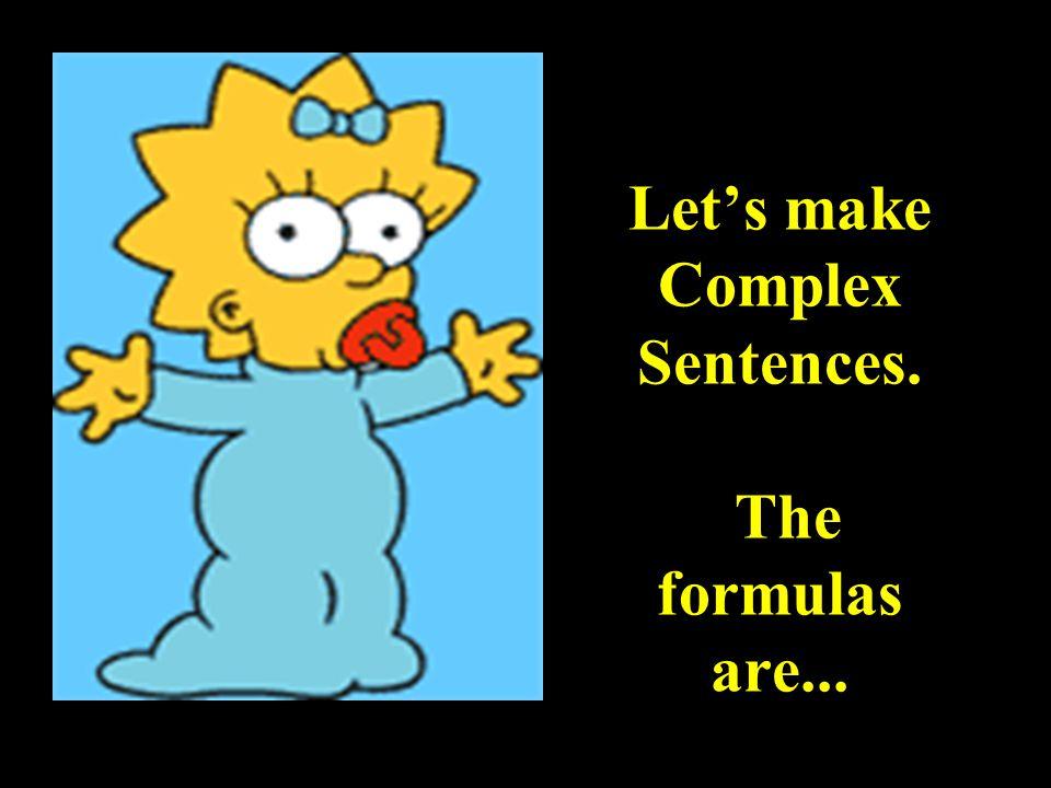 Let's make Complex Sentences. The formulas are...