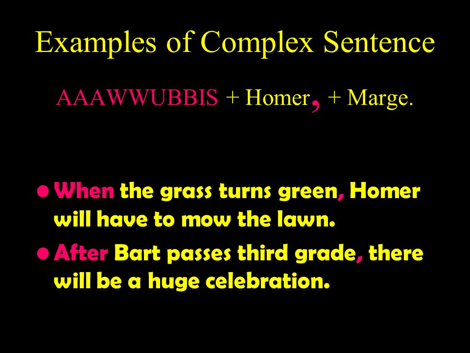 Examples of Complex Sentence AAAWWUBBIS + Homer, + Marge.