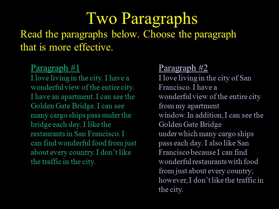 Two Paragraphs Read the paragraphs below. Choose the paragraph that is more effective. Paragraph #1.