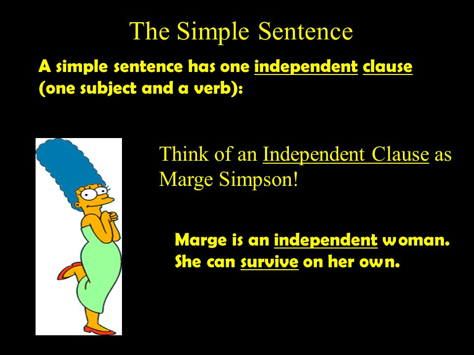The Simple Sentence Think of an Independent Clause as Marge Simpson!