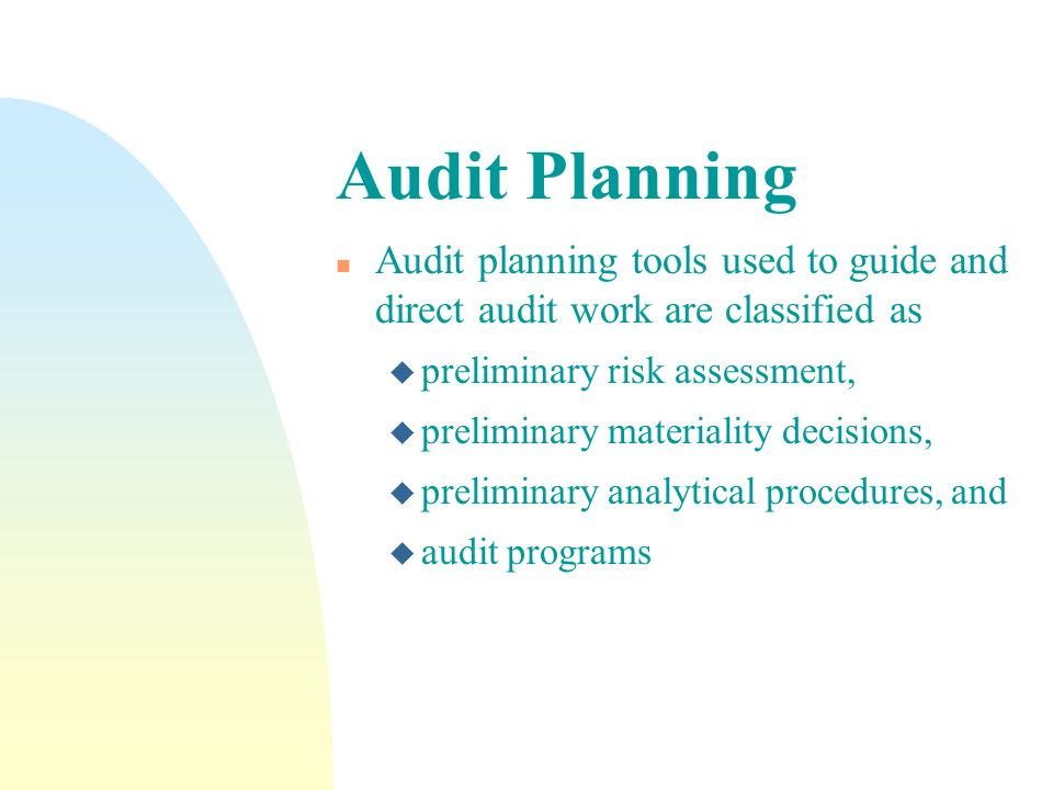 Audit Planning Audit planning tools used to guide and direct audit work are classified as. preliminary risk assessment,