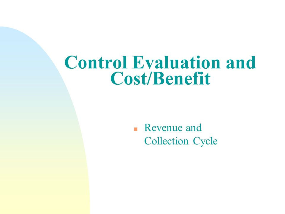 Control Evaluation and Cost/Benefit