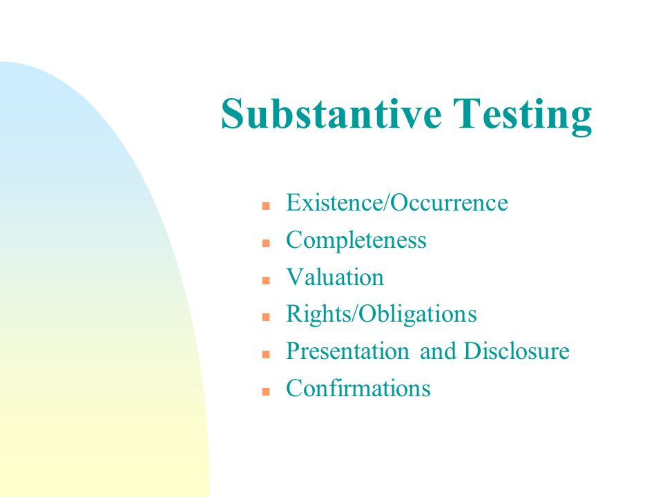 Substantive Testing Existence/Occurrence Completeness Valuation