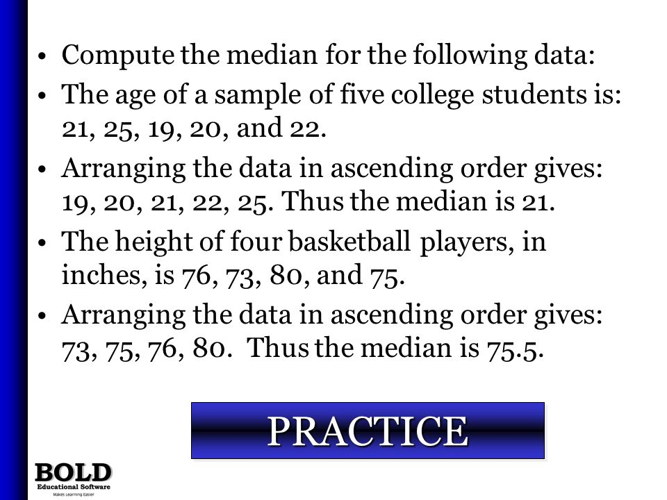 PRACTICE Compute the median for the following data: