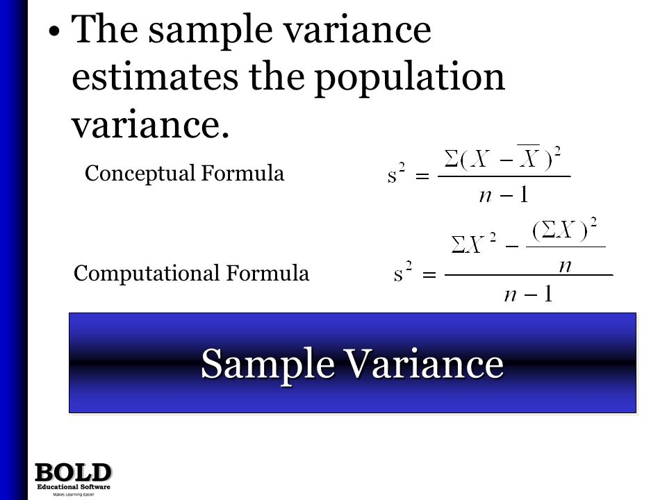 Sample Variance The sample variance estimates the population variance.