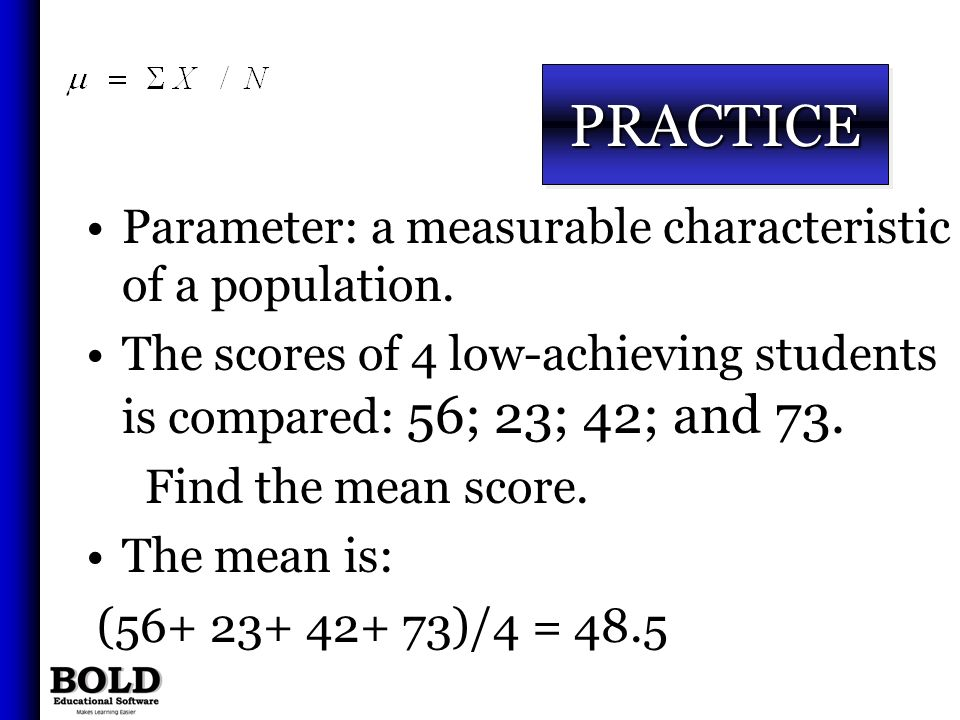 PRACTICE Parameter: a measurable characteristic of a population.