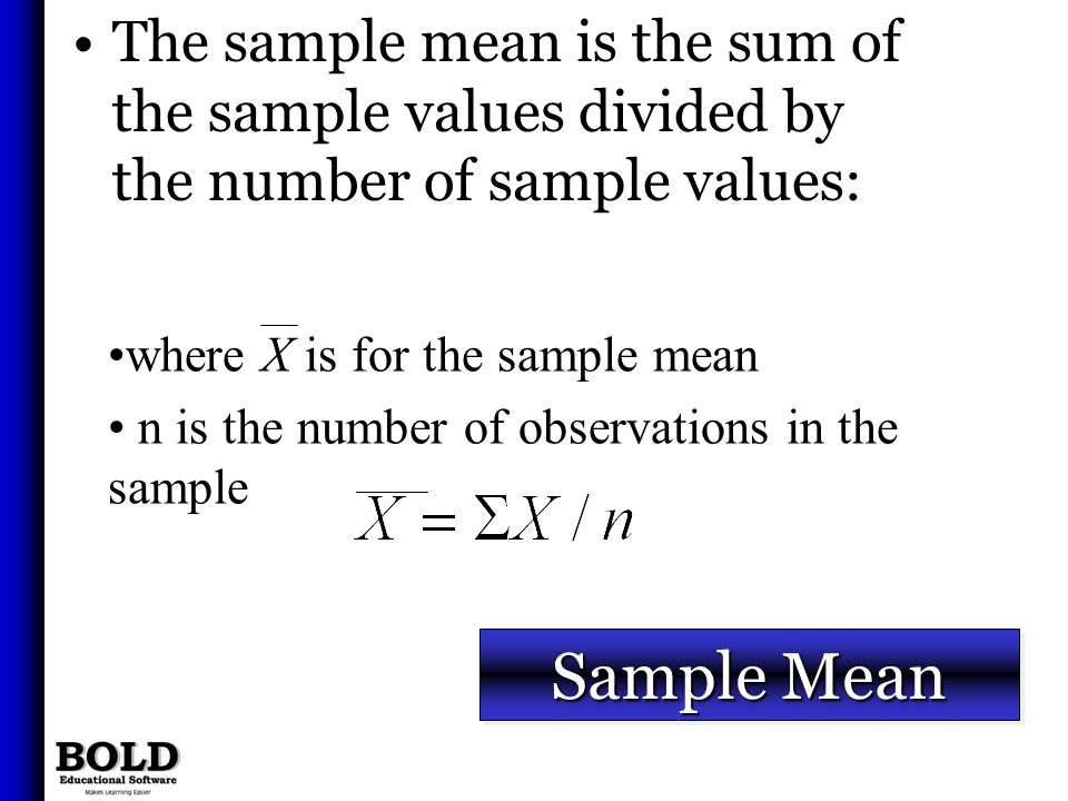 The sample mean is the sum of the sample values divided by the number of sample values:
