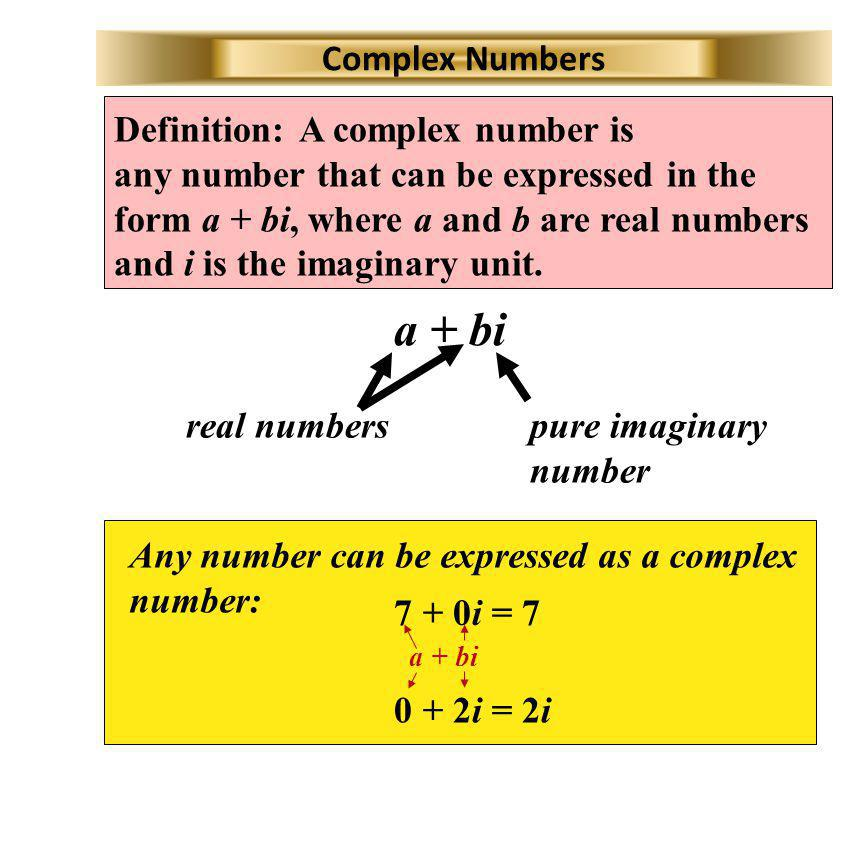 a + bi Complex Numbers A complex number is