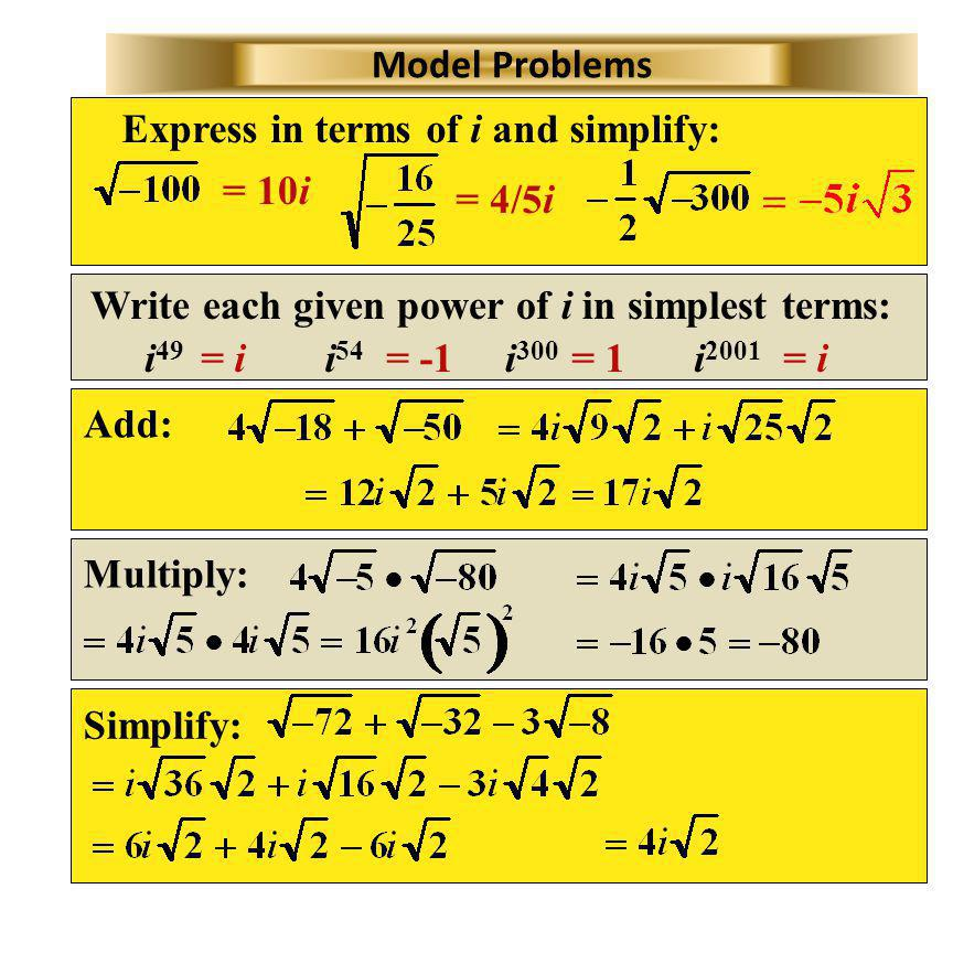 Model Problems Express in terms of i and simplify: = 10i. = 4/5i. Write each given power of i in simplest terms: