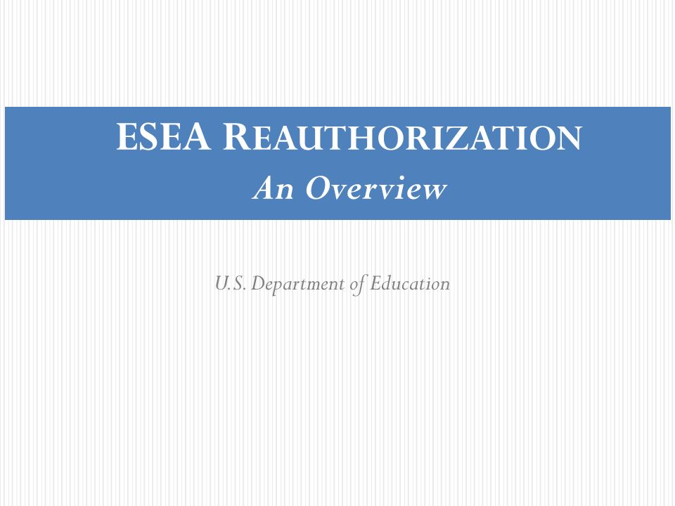 ESEA REAUTHORIZATION An Overview
