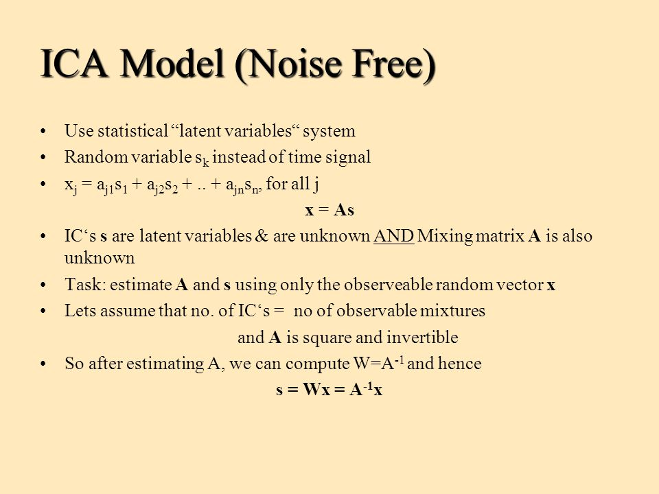 ICA Model (Noise Free) Use statistical latent variables system