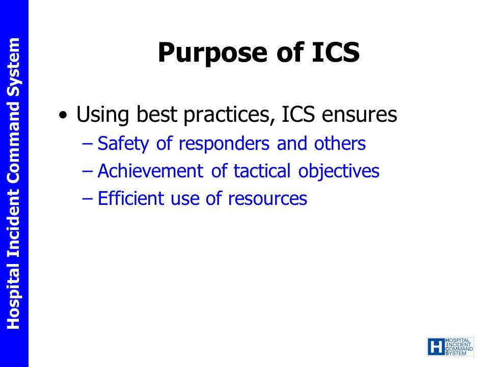 Purpose of ICS Using best practices, ICS ensures