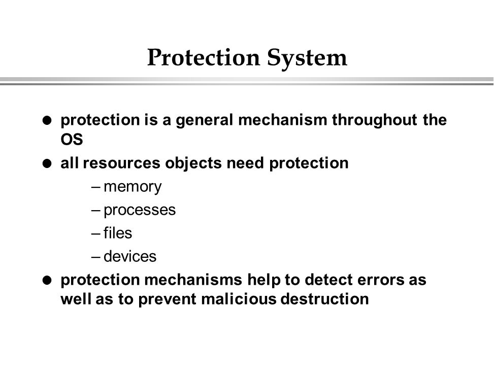 Protection System protection is a general mechanism throughout the OS