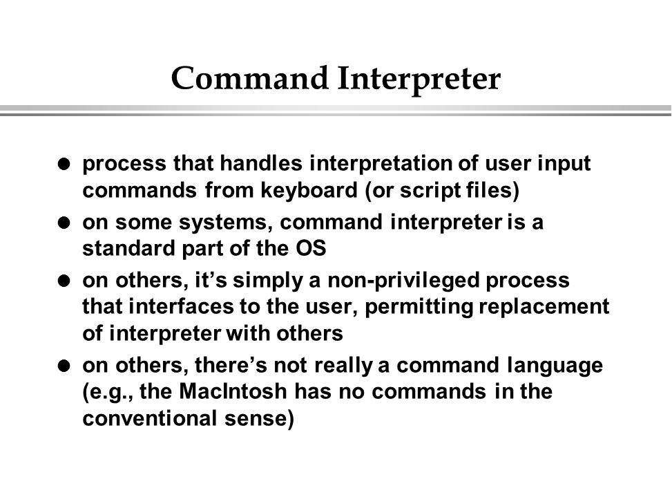 Command Interpreter process that handles interpretation of user input commands from keyboard (or script files)