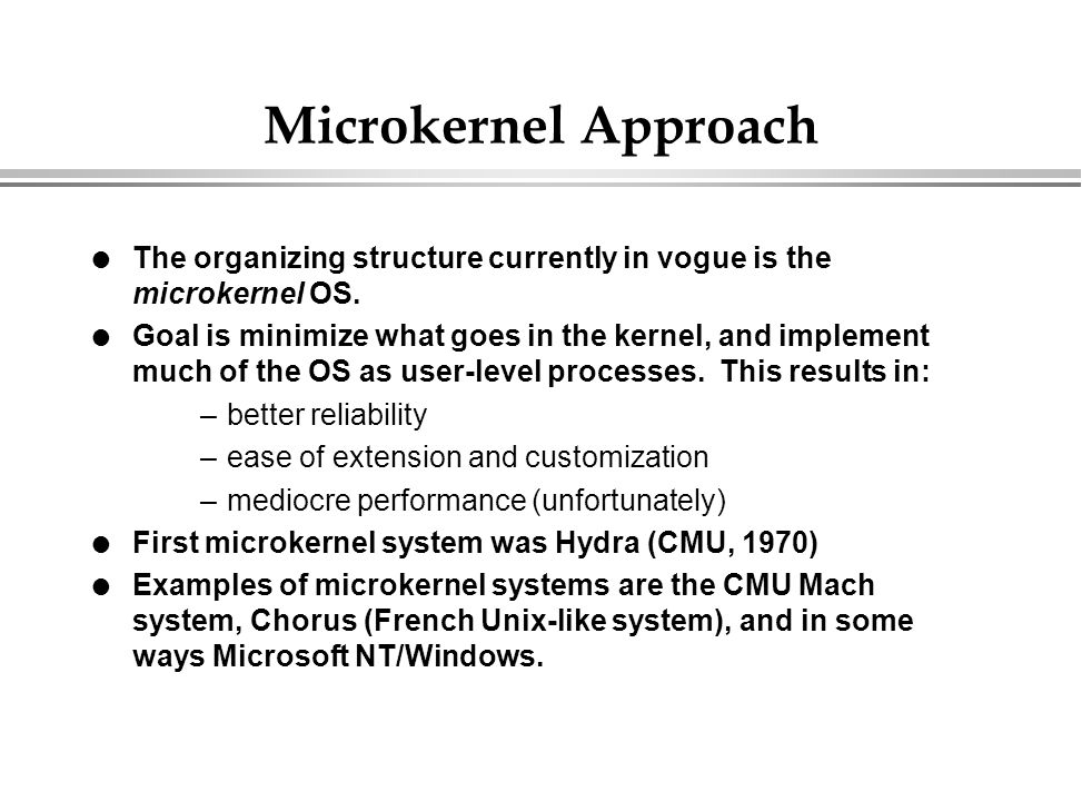 Microkernel Approach The organizing structure currently in vogue is the microkernel OS.