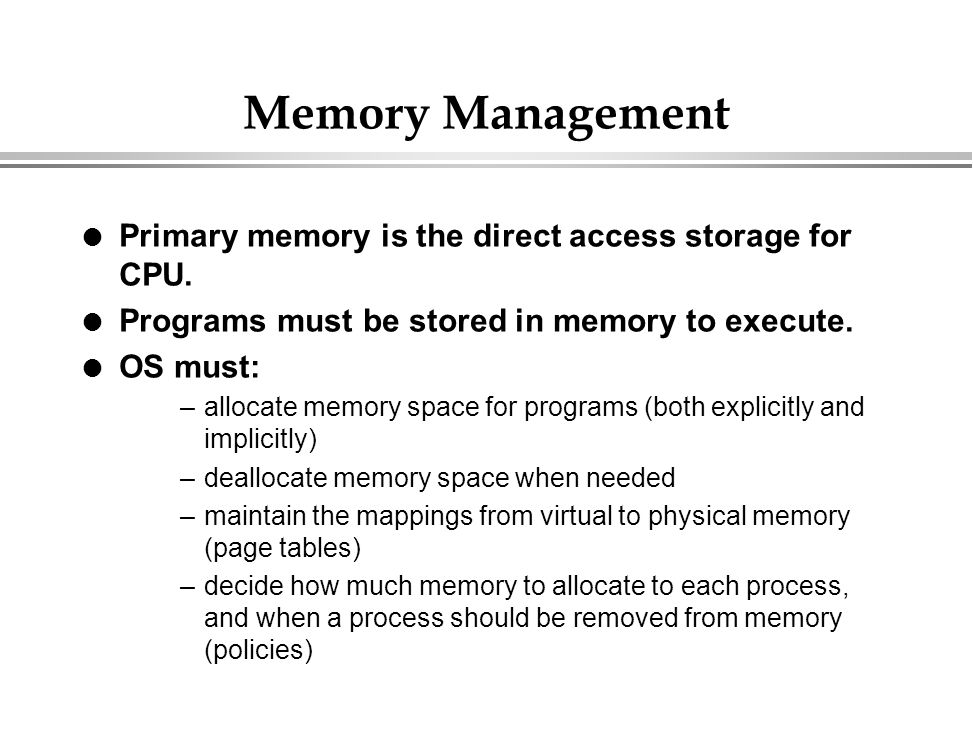 Memory Management Primary memory is the direct access storage for CPU.