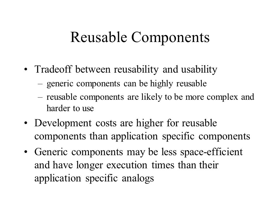 Reusable Components Tradeoff between reusability and usability