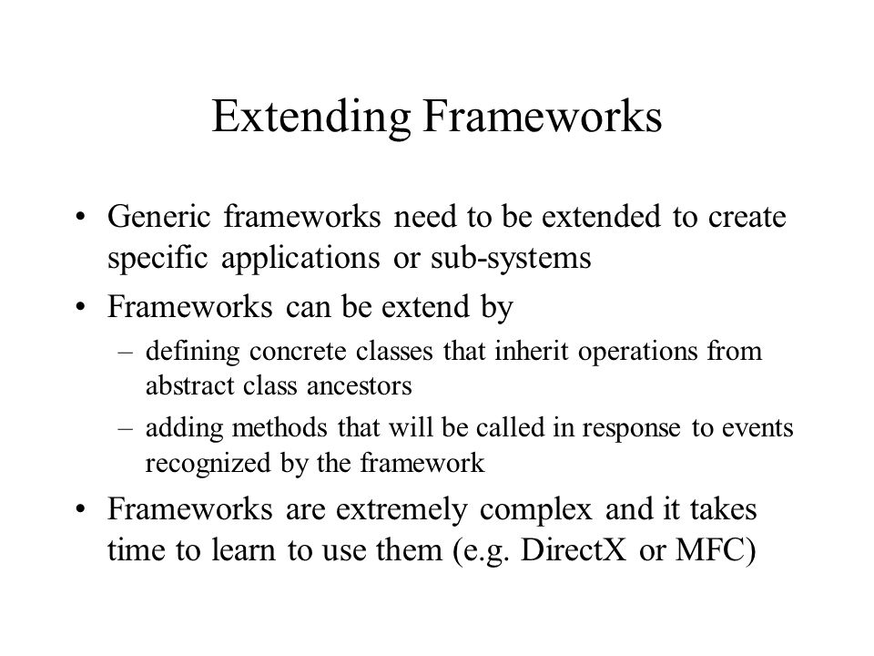Extending Frameworks Generic frameworks need to be extended to create specific applications or sub-systems.