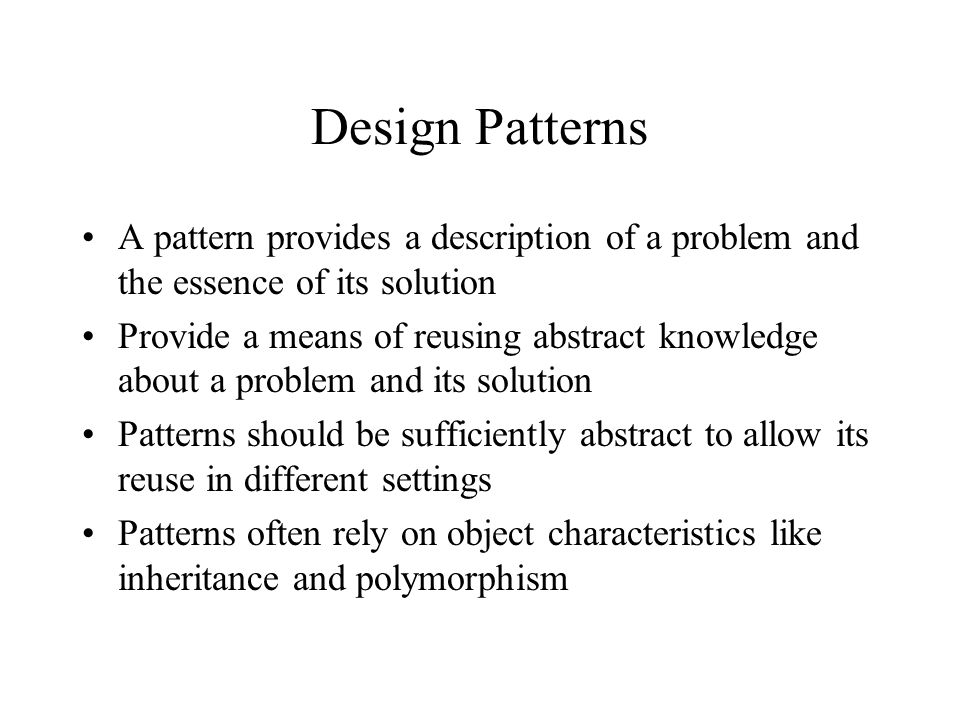 Design Patterns A pattern provides a description of a problem and the essence of its solution.