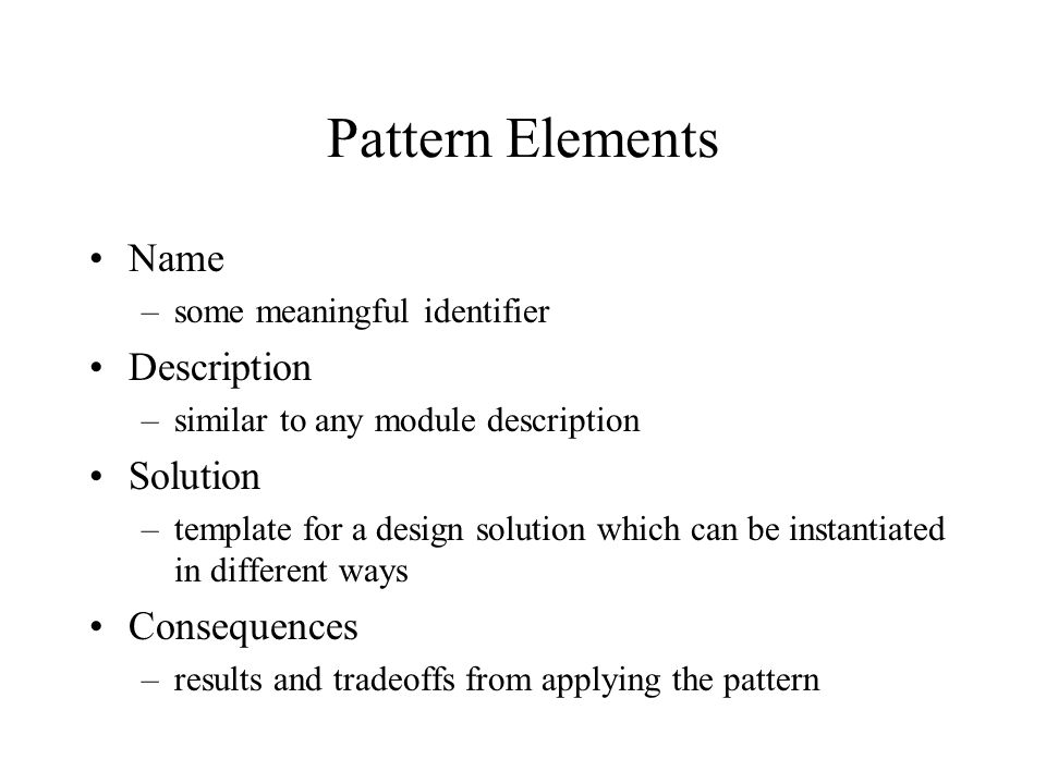 Pattern Elements Name Description Solution Consequences