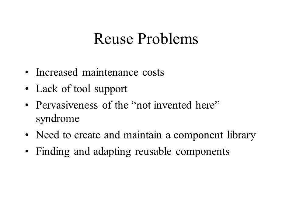 Reuse Problems Increased maintenance costs Lack of tool support