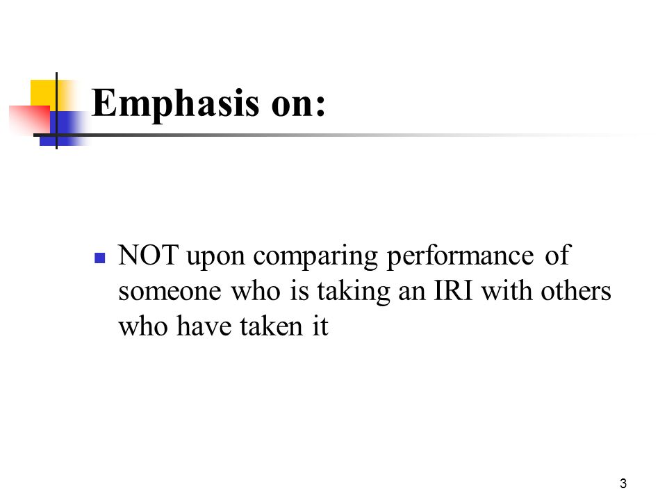 Emphasis on: NOT upon comparing performance of someone who is taking an IRI with others who have taken it.