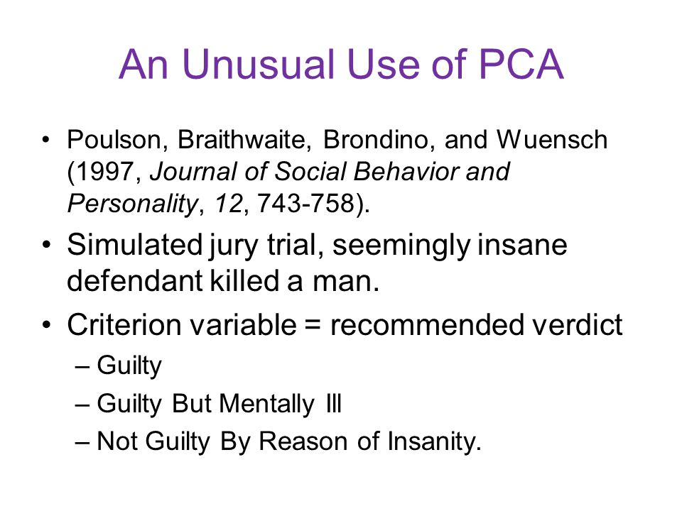 An Unusual Use of PCA Poulson, Braithwaite, Brondino, and Wuensch (1997, Journal of Social Behavior and Personality, 12, 743-758).