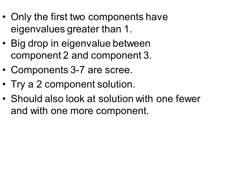 Only the first two components have eigenvalues greater than 1.