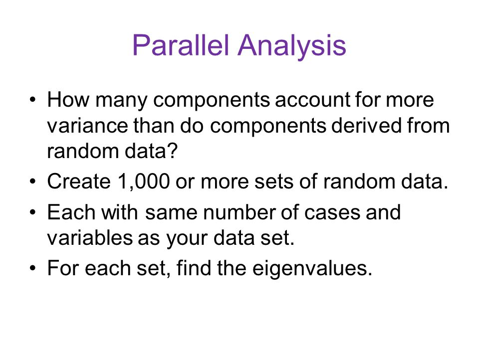 Parallel Analysis How many components account for more variance than do components derived from random data