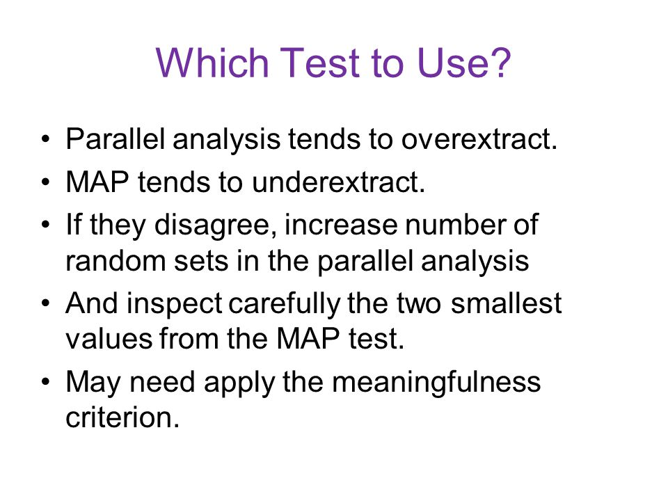 Which Test to Use Parallel analysis tends to overextract.