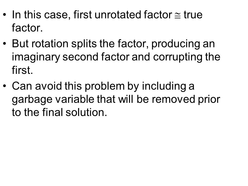 In this case, first unrotated factor  true factor.