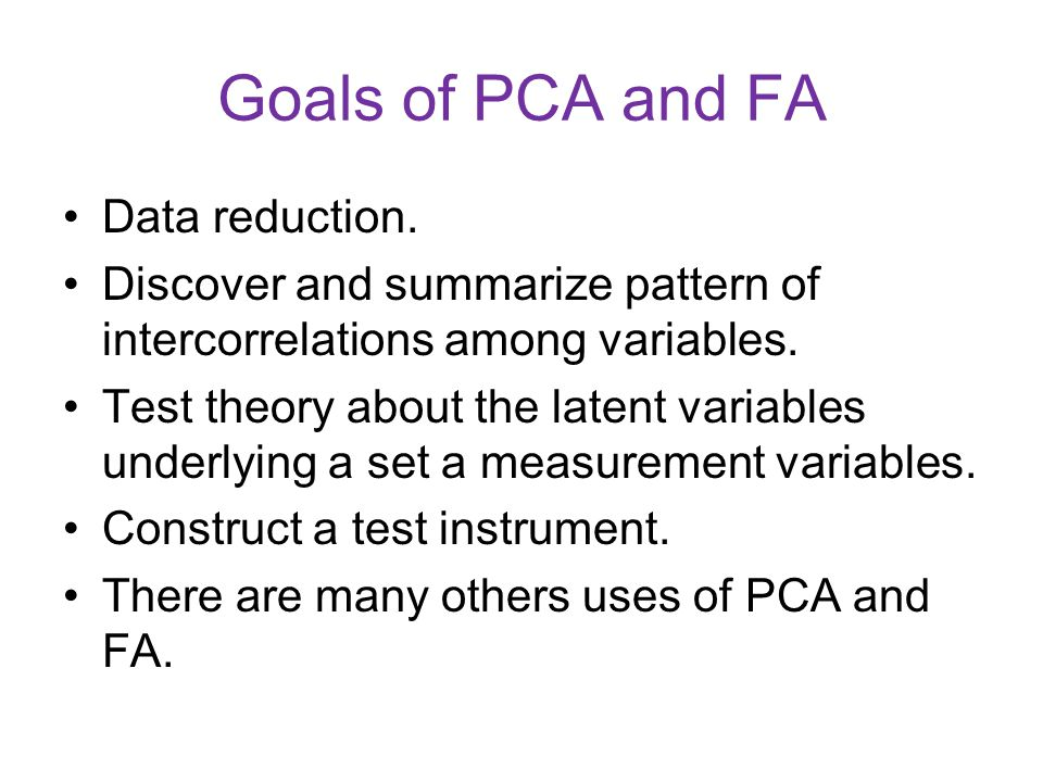 Goals of PCA and FA Data reduction.