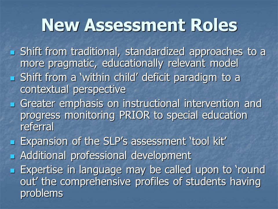 New Assessment Roles Shift from traditional, standardized approaches to a more pragmatic, educationally relevant model.
