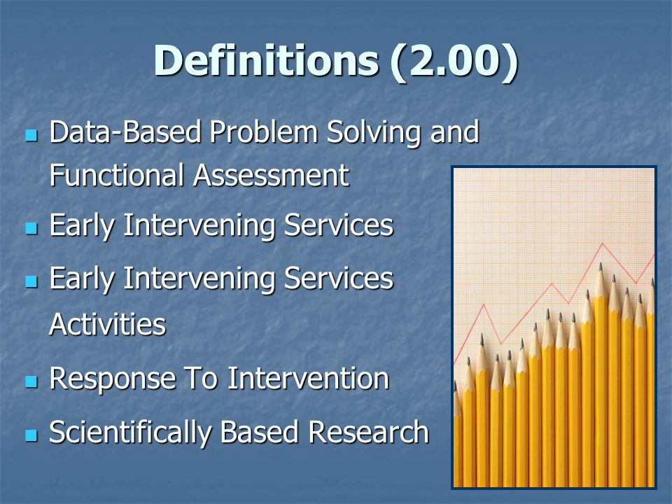 Definitions (2.00) Data-Based Problem Solving and Functional Assessment. Early Intervening Services.