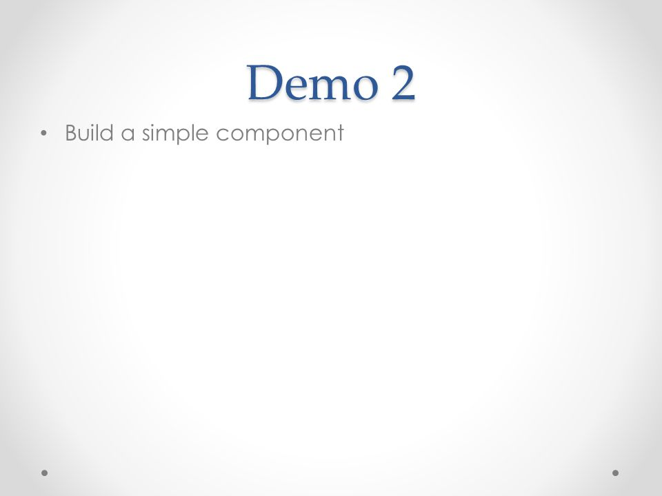 Demo 2 Build a simple component