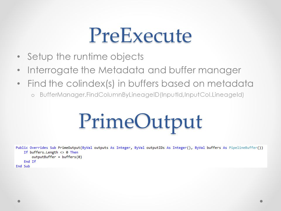 PreExecute PrimeOutput Setup the runtime objects